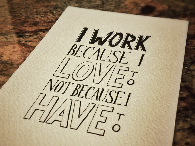 i-work-because-i-love-to