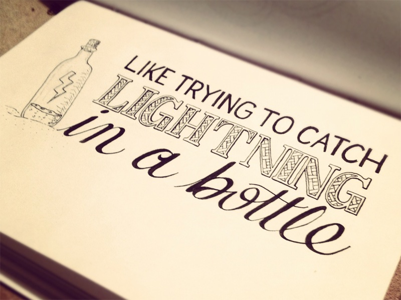 Amazing Quotes To Draw: Like Trying To Catch Lightning In A Bottle