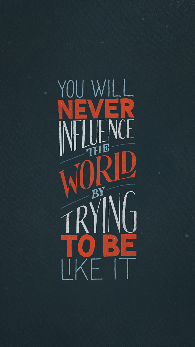 You Will Never Influence The World By Trying To Be Like It Seanwes