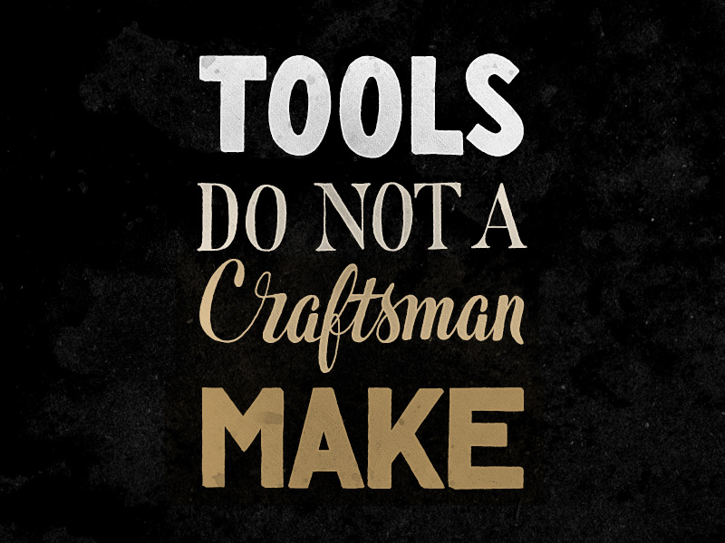 tools-do-not-a-craftsman-make