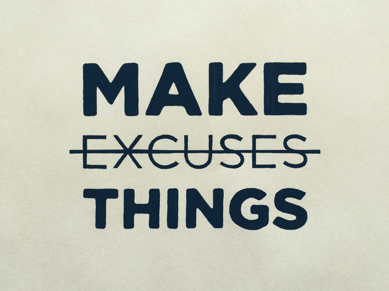 make-things-not-excuses
