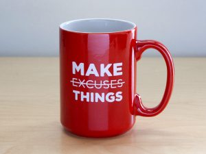 Make Things Not Excuses Mug