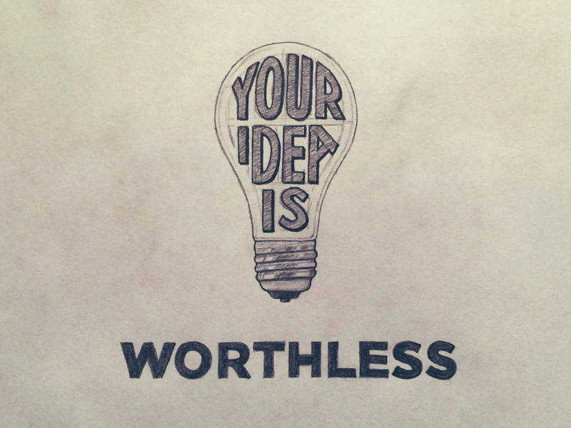 your-idea-is-worthless