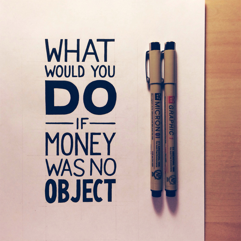 what-would-you-do-if-money-was-no-object-800