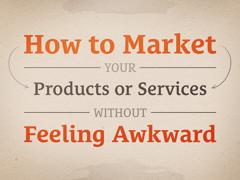 how-to-market-products-services-without-feeling-awkward
