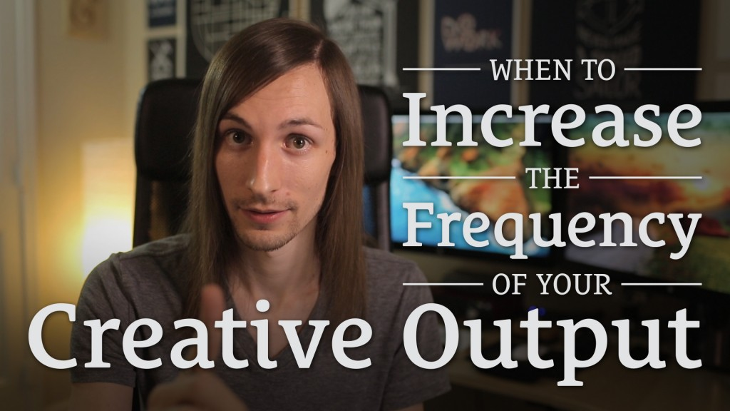 012: When to Increase the Frequency of Your Creative Output