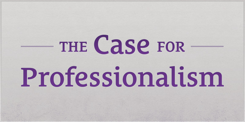 The Case for Professionalism