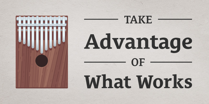 take-advantage-of-what-works
