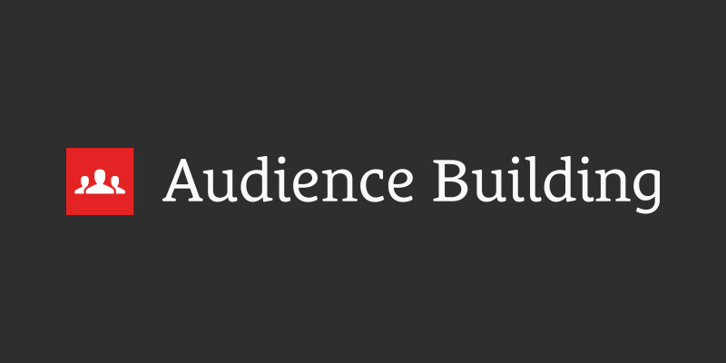Audience Building: Getting People's Attention & Increasing Your Influence