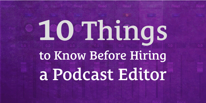 10 Things to Know Before Hiring a Podcast Editor featured image