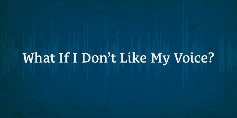 Podcast Dude 9 - What If I Don't Like My Voice?