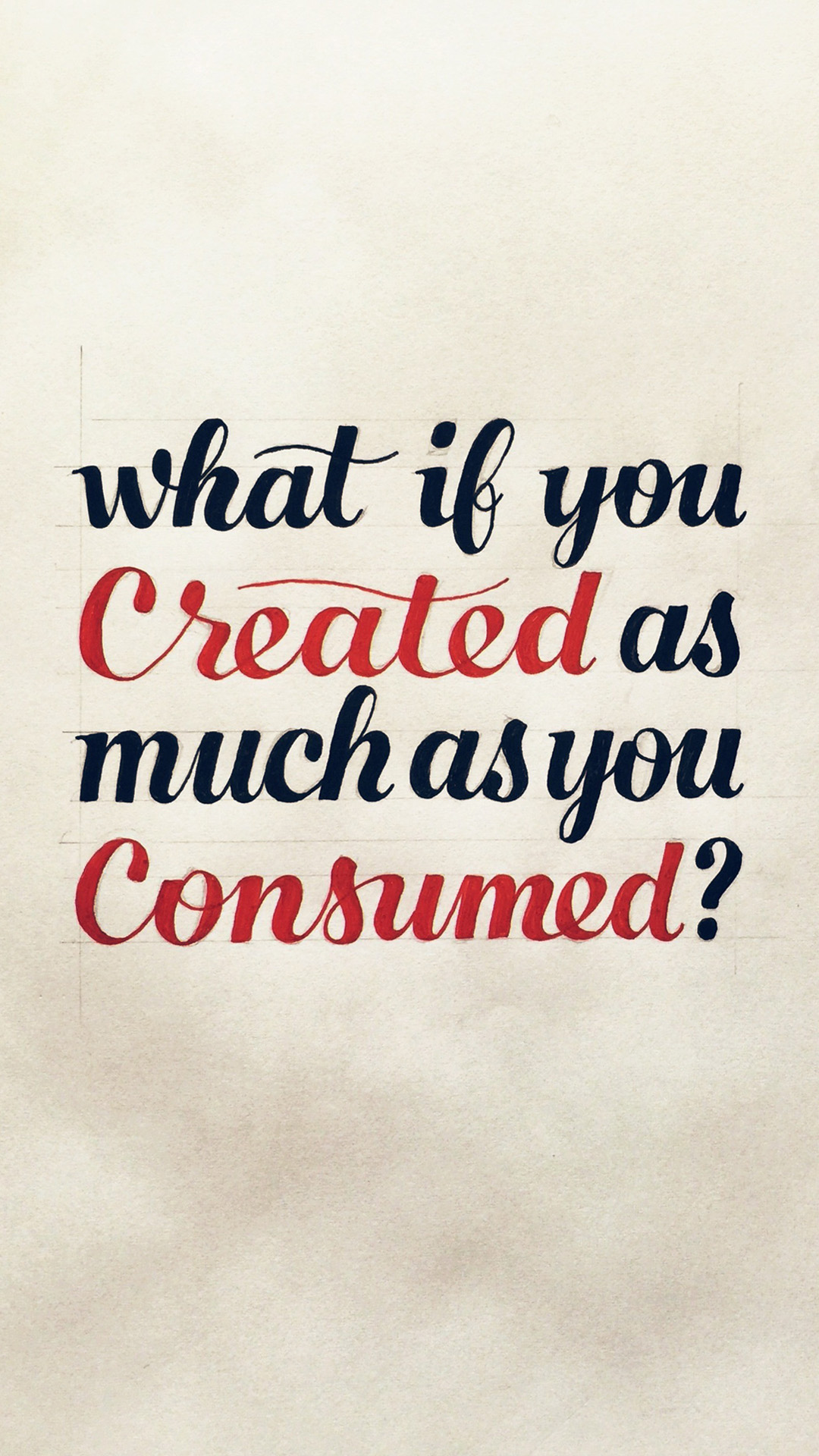 what-if-you-created-as-much-as-you-consumed-iphone-wallpaper