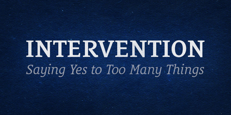 Intervention: Saying Yes to Too Many Things