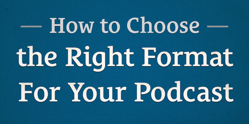 Podcast Dude 13: How to Choose the Right Format for Your Podast