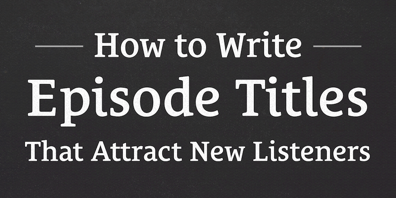 Podcast Dude 14: How to Write Episode Titles That Attract New Listeners