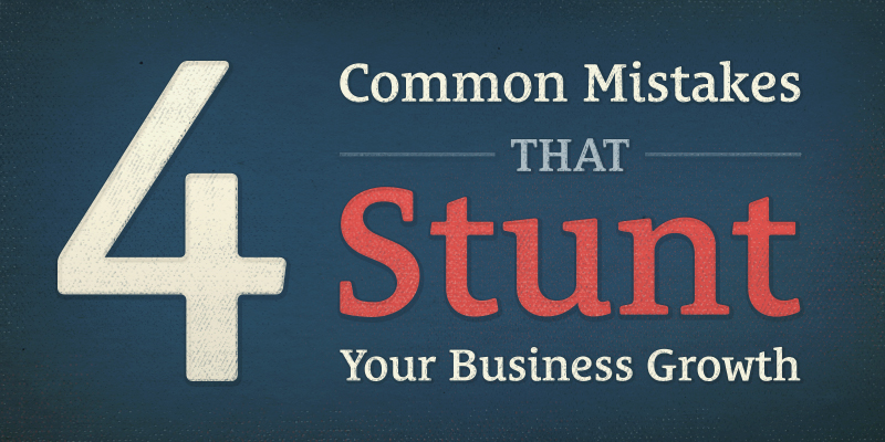 4 Common Mistakes That Stunt Your Business Growth