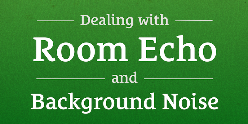 019: Dealing with Room Echo and Background Noise: Sound Proofing and