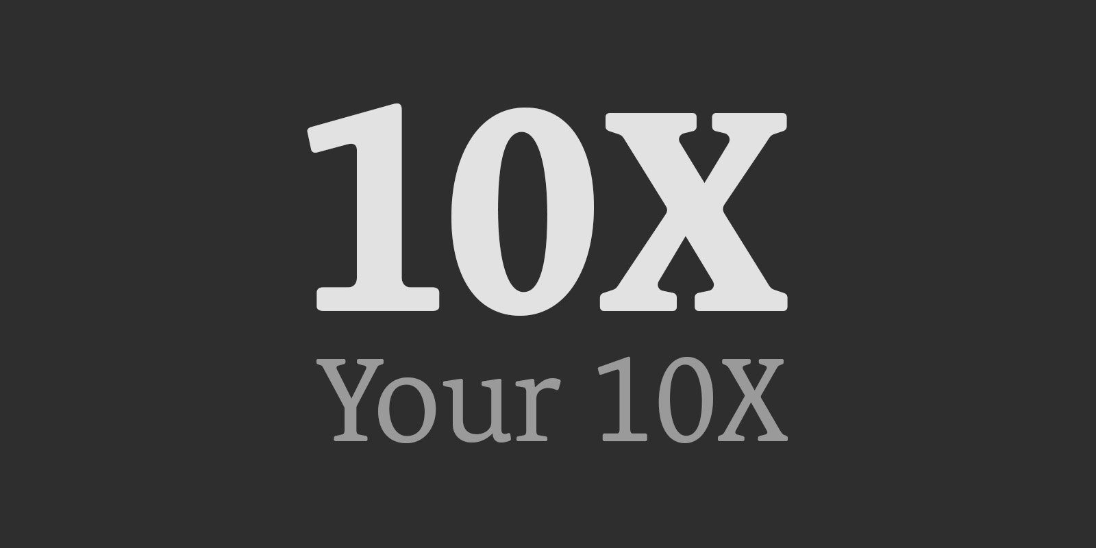10X Your 10X