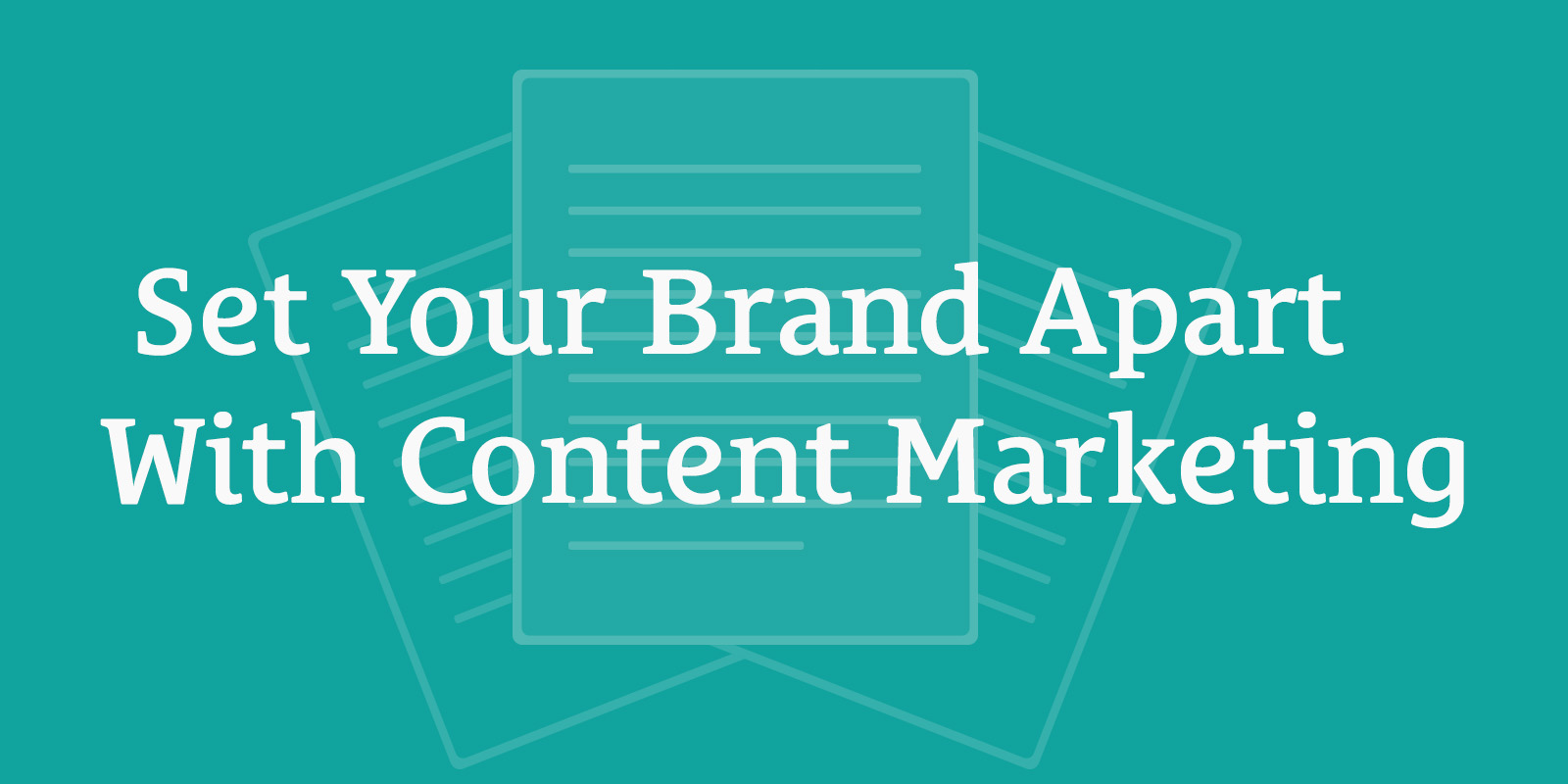 Set Your Brand Apart With Content Marketing