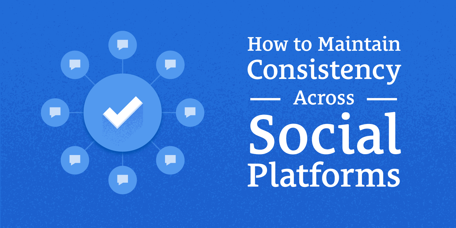 How To Maintain Consistency Across Social Platforms