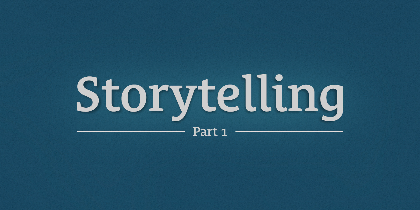 Storytelling, Part 1 - Your Brand Story