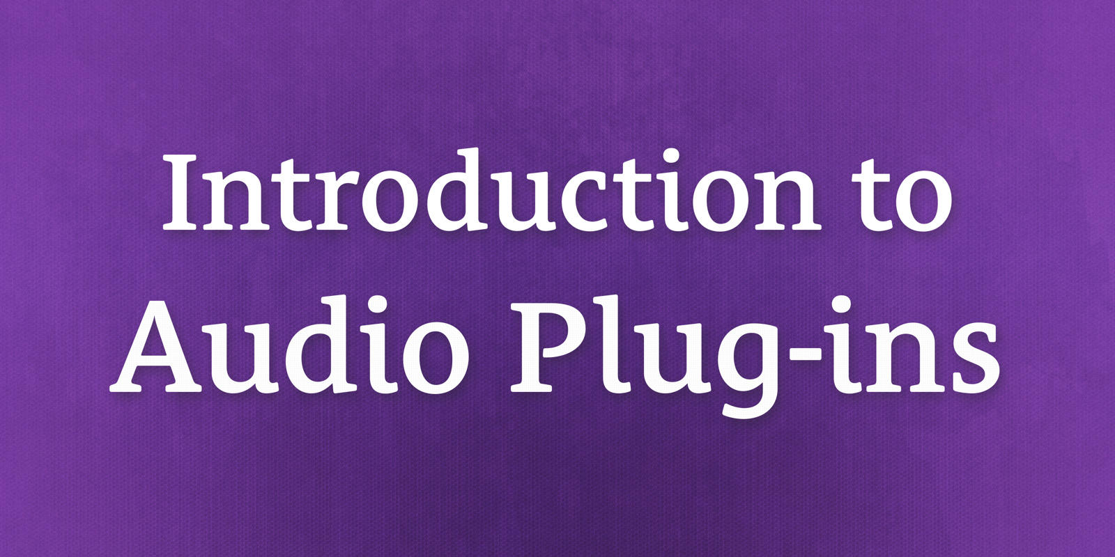 The Podcast Dude 26: Introduction to Audio Plug-ins for Post-Production