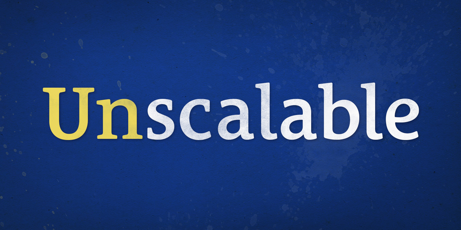 Doing the Unscalable