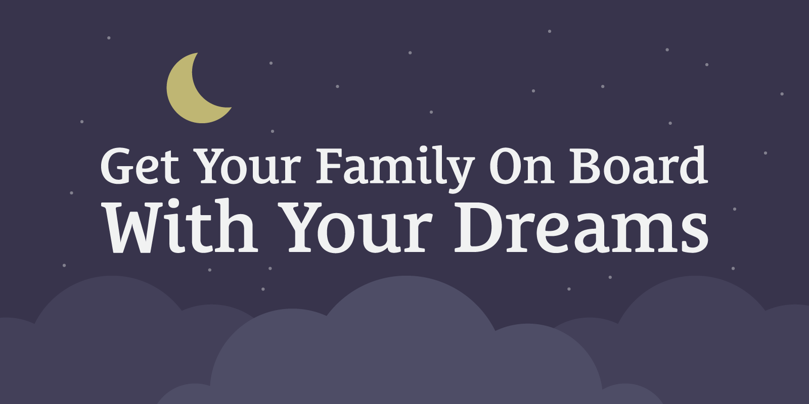 Get Your Family on Board With Your Dreams