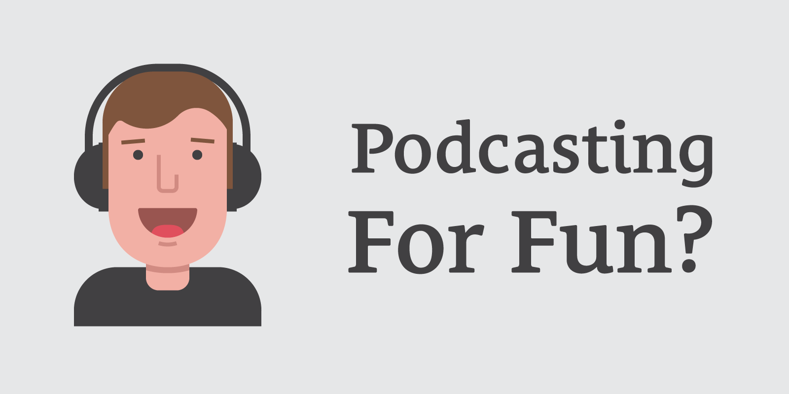The Podcast Dude 35: Is it Ok to Start a Podcast Just for Fun?