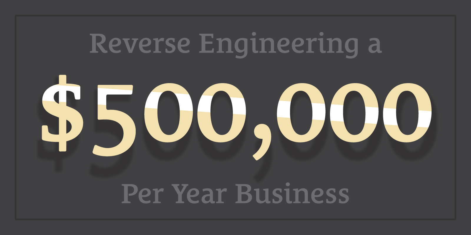 Reverse Engineering $500k/yr