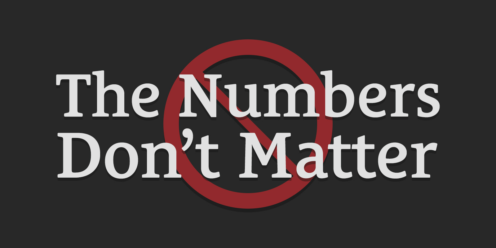 The Numbers Don't Matter