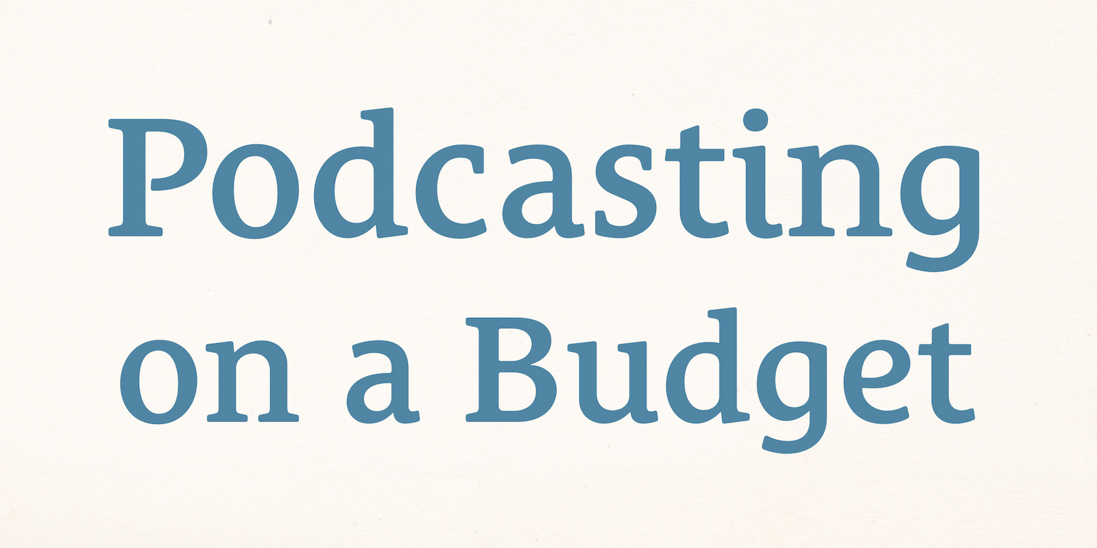 The Podcast Dude 32: Podcasting on a Budget