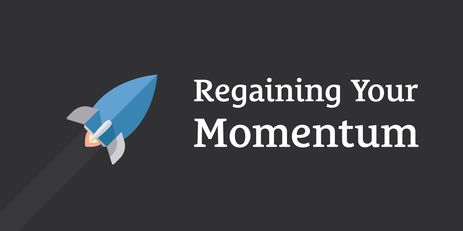Regaining the Momentum You Started Out With