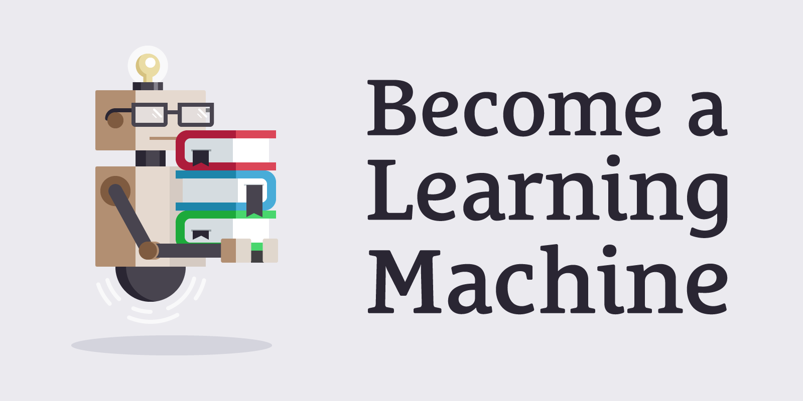 How to Become a Learning Machine
