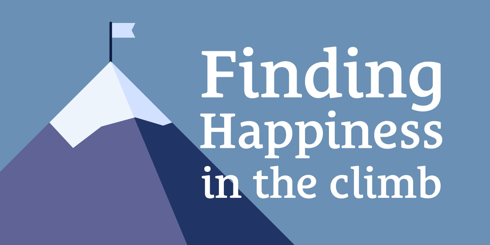Finding Happiness in the Climb Every Day Regardless of Whether You Reach Your Goals