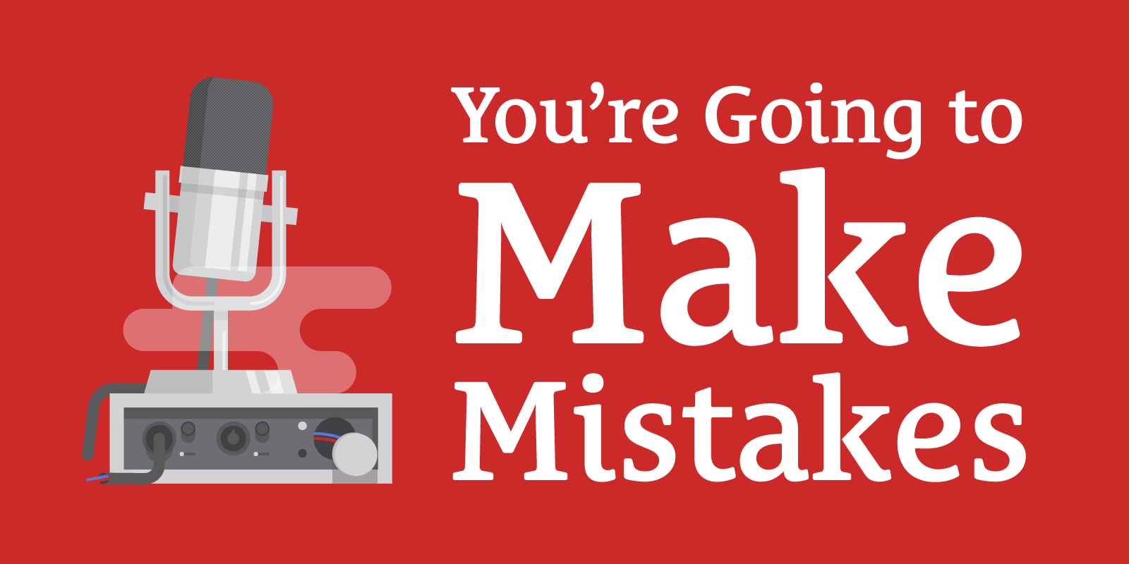 The Podcast Dude 44: You're Going to Make Mistakes. Keep Going.