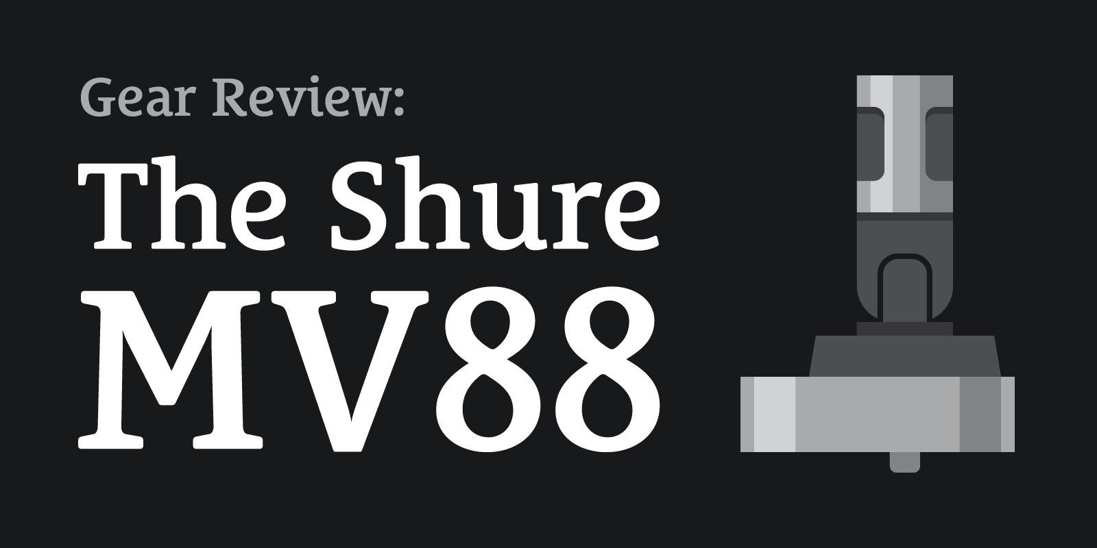 The Podcast Dude 46: Podcasting With the Shure MV88 (Gear Review With Special Guest Cory Miller)