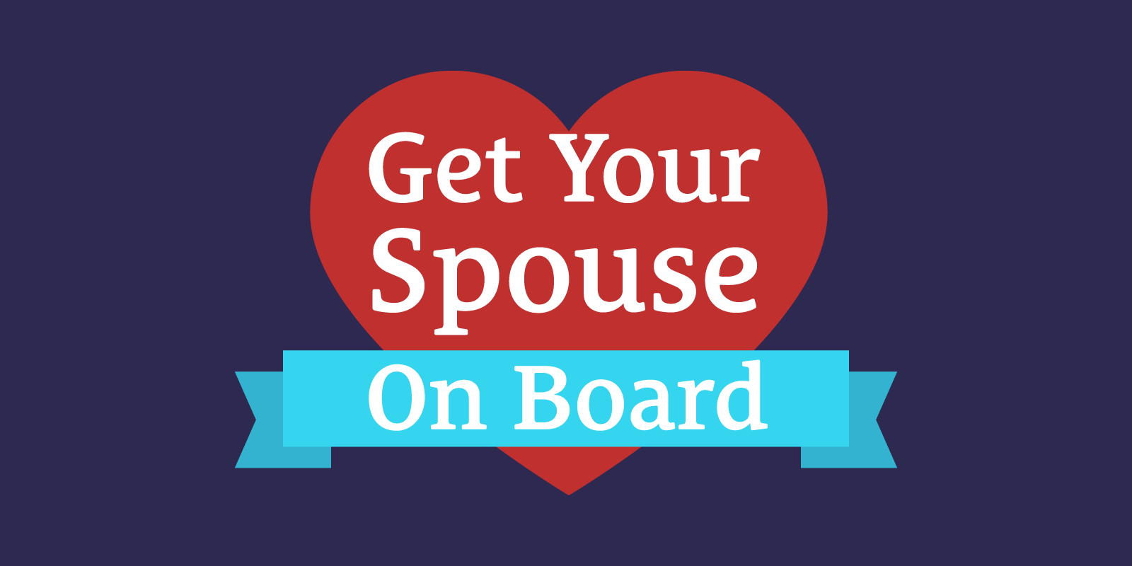 How to Get Your Spouse On Board 100% Even if They're Scared