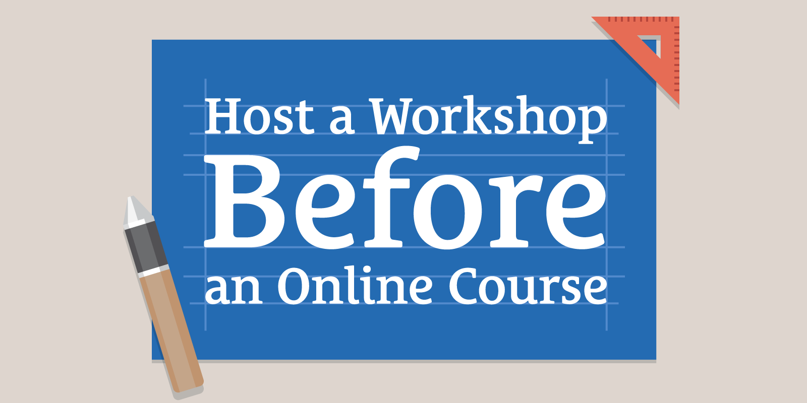 How and Why to Host a Workshop Before You Create an Online Course