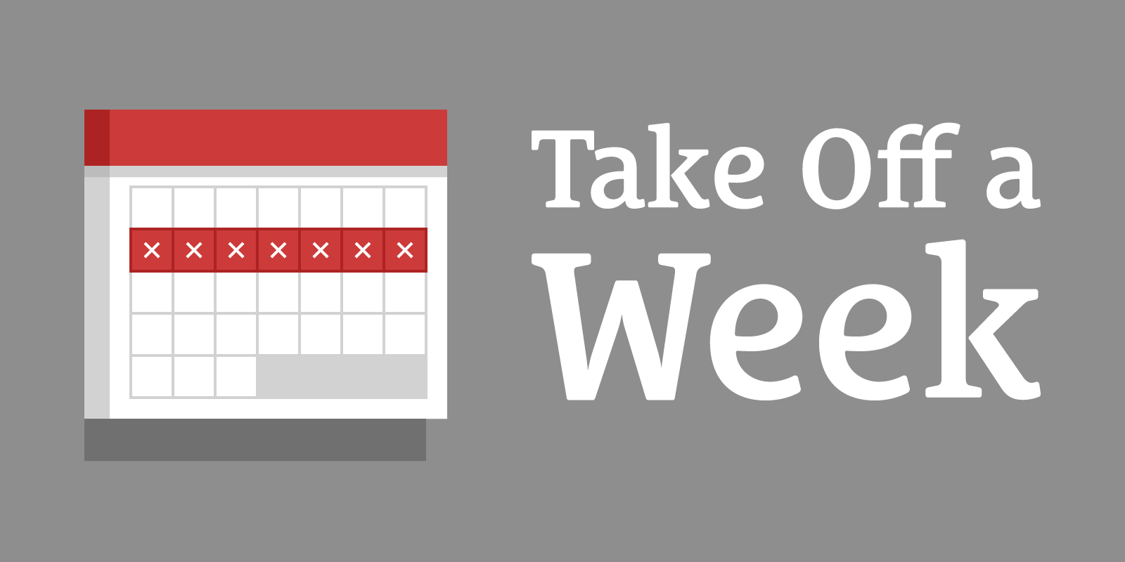 How to Take Off a Week Every Seven Weeks Even if You Can't Afford To