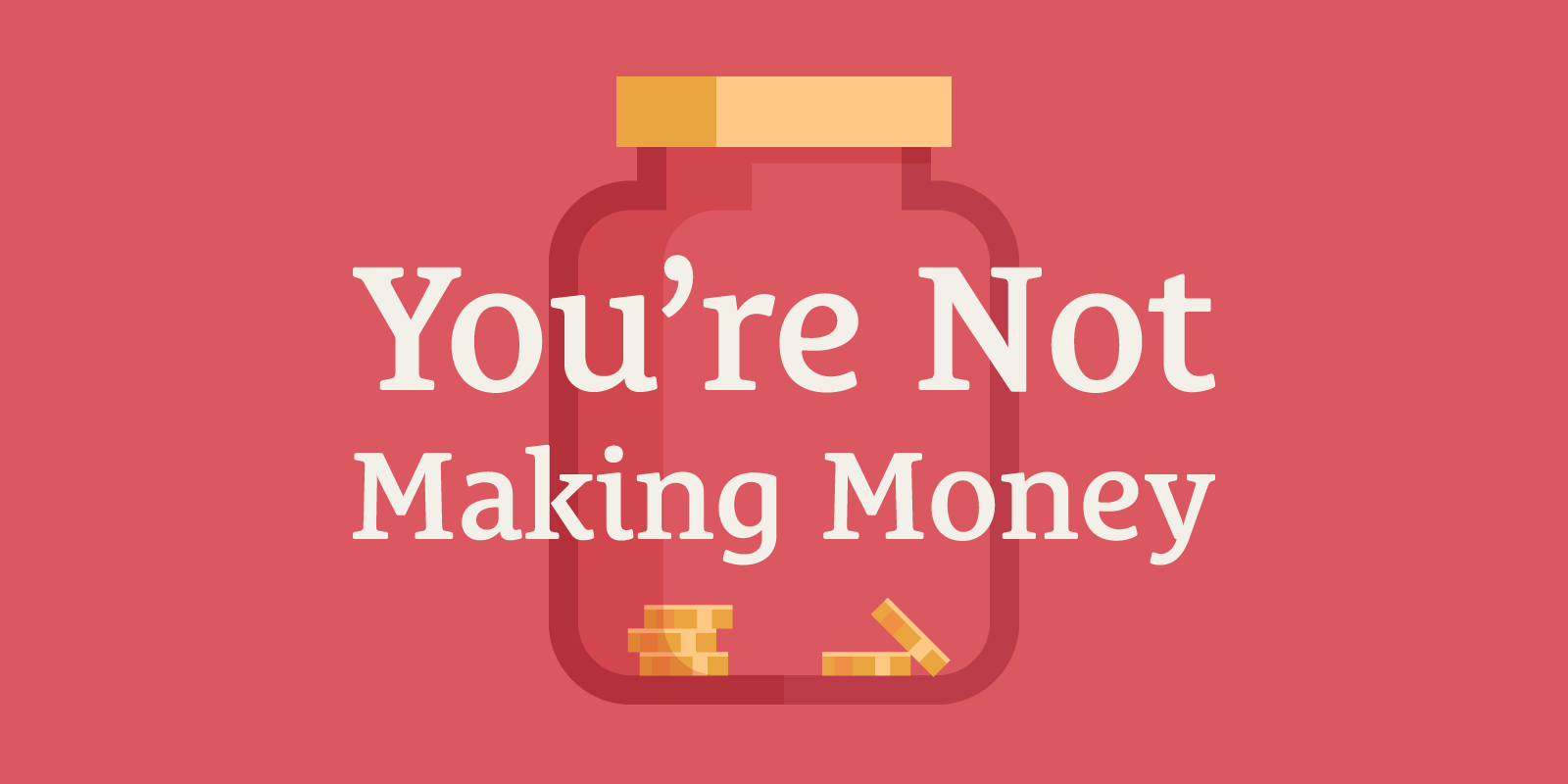 Let's Get Real About Why You're Not Making Money