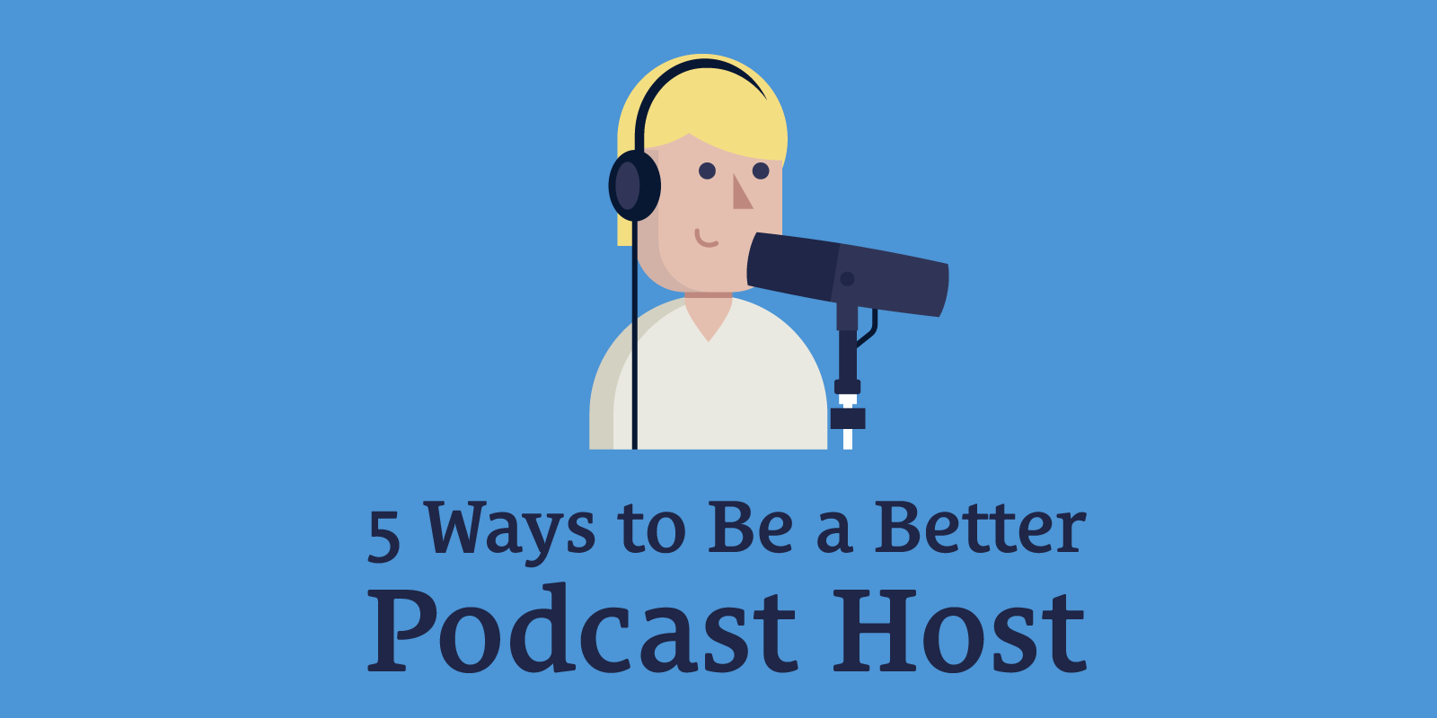 5 Ways to Be a Better Podcast Host