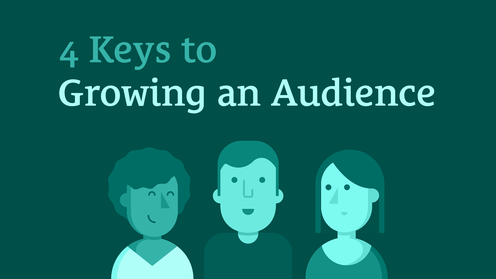 4 Keys to Growing an Audience