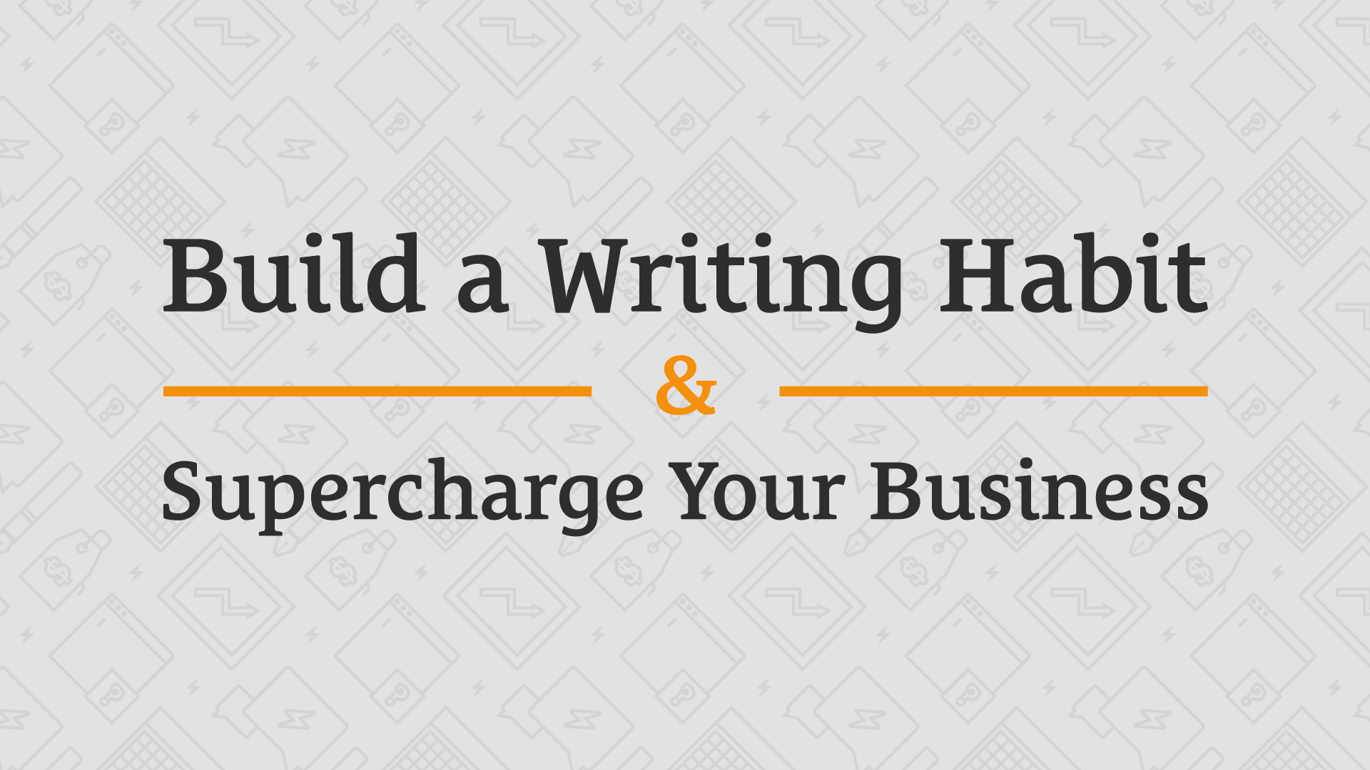 Build a Writing Habit and Supercharge Your Business