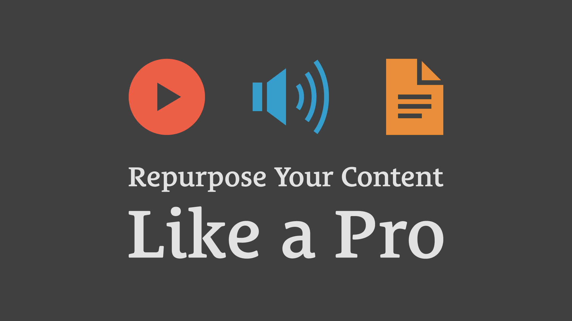 How to Repurpose Your Content Like a Pro