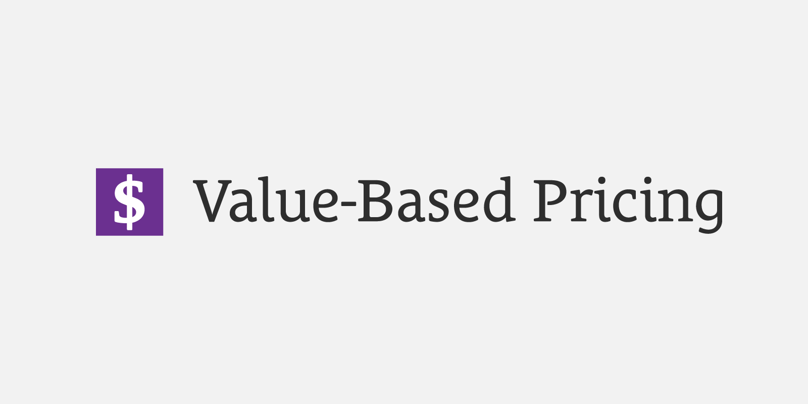 Value-Based Pricing: Make More Money and Enjoy Your Work Again