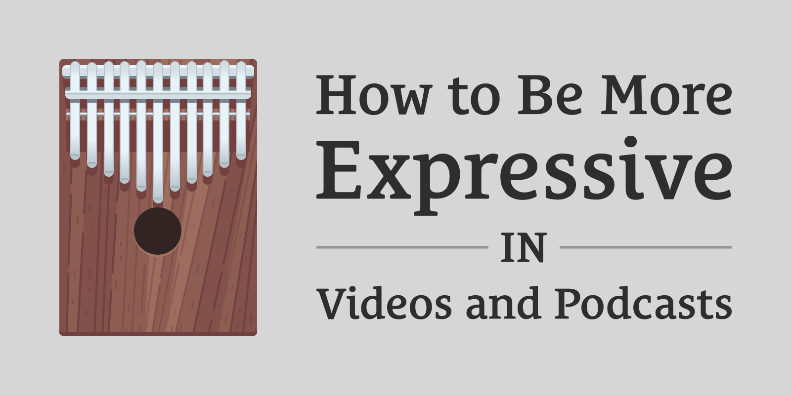 How to Be More Expressive in Videos and Podcasts