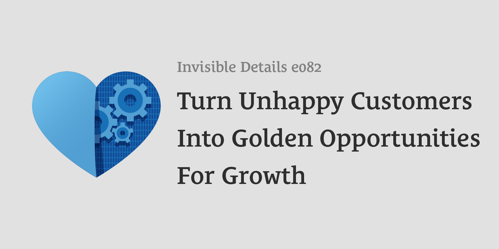 Turn Unhappy Customers Into Golden Opportunities For Growth