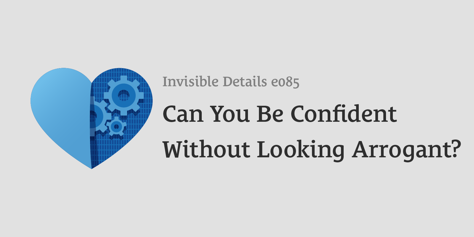 Can You Be Confident Without Looking Arrogant?