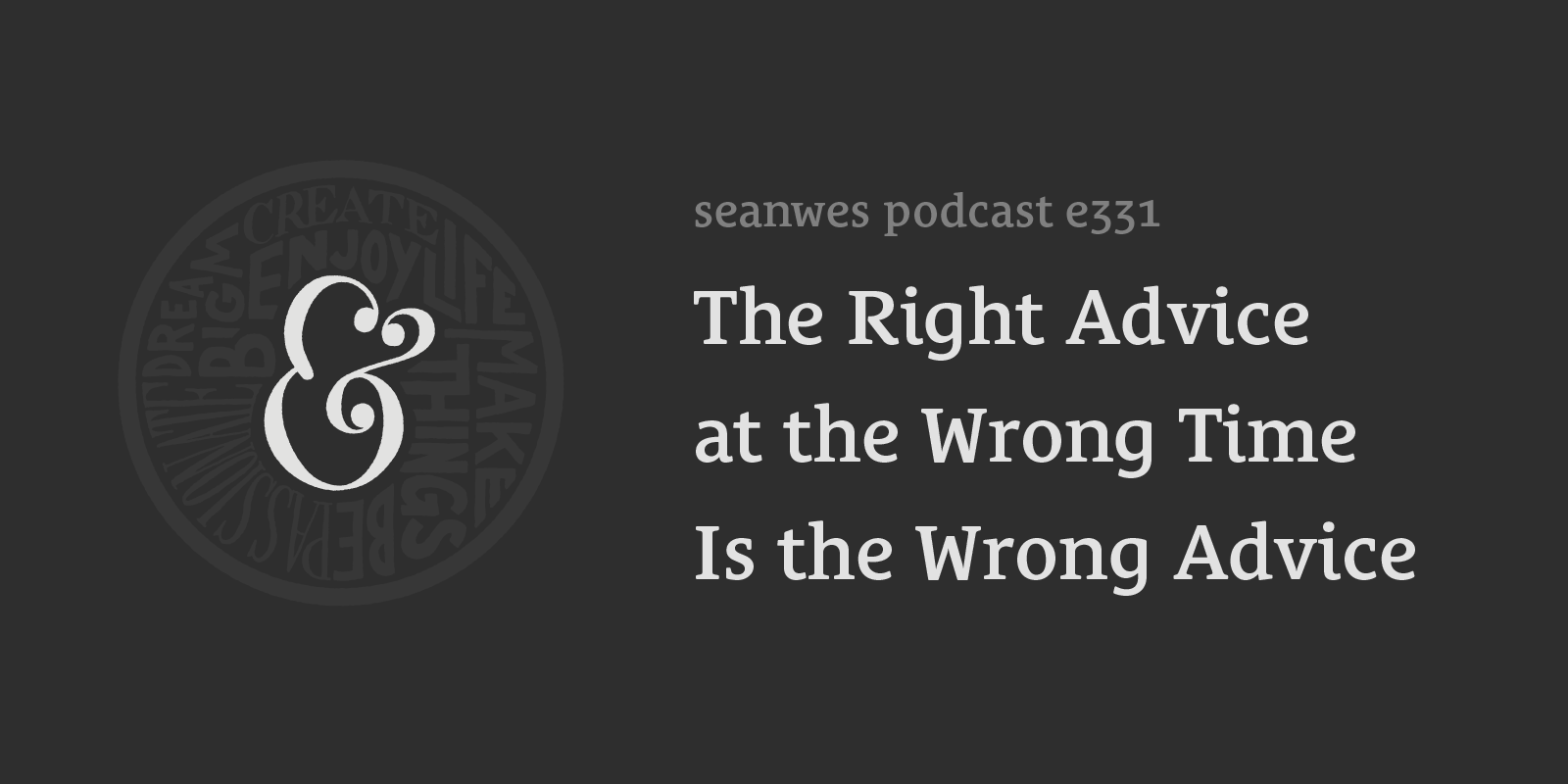 The Right Advice at the Wrong Time Is the Wrong Advice